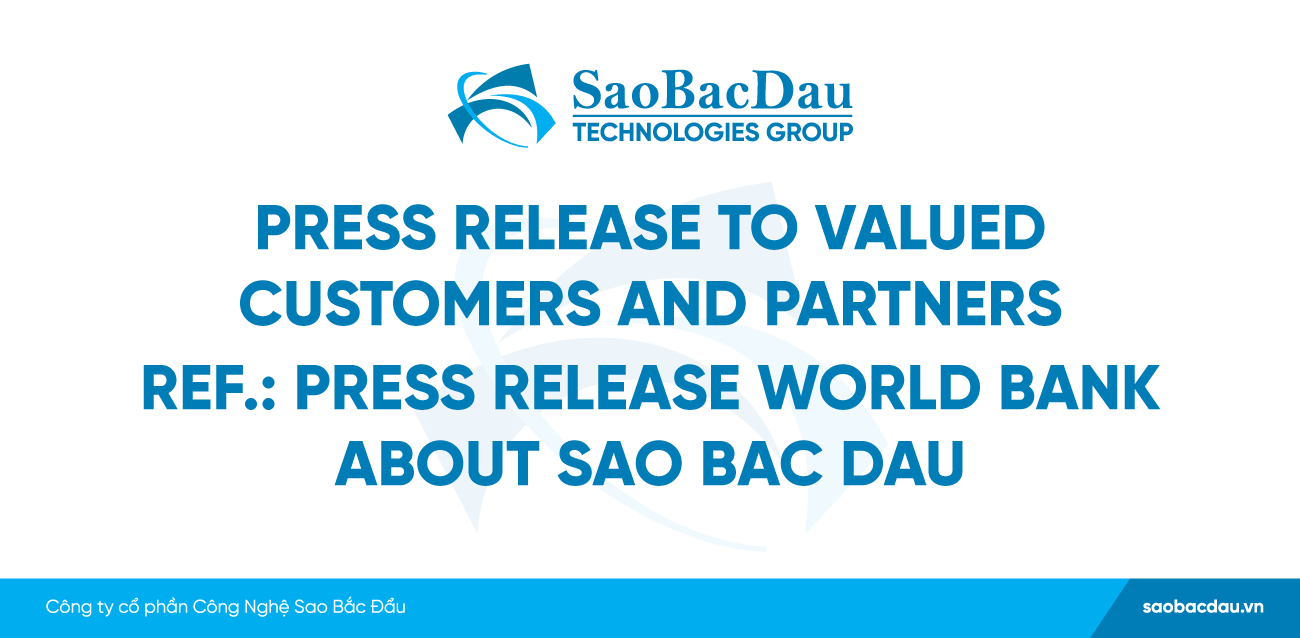 PRESS RELEASE TO VALUED CUSTOMERS AND PARTNERS REF.: PRESS RELEASE WORLD BANK ABOUT SAO BAC DAU